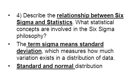 4) Describe the relationship between Six Sigma and Statistics