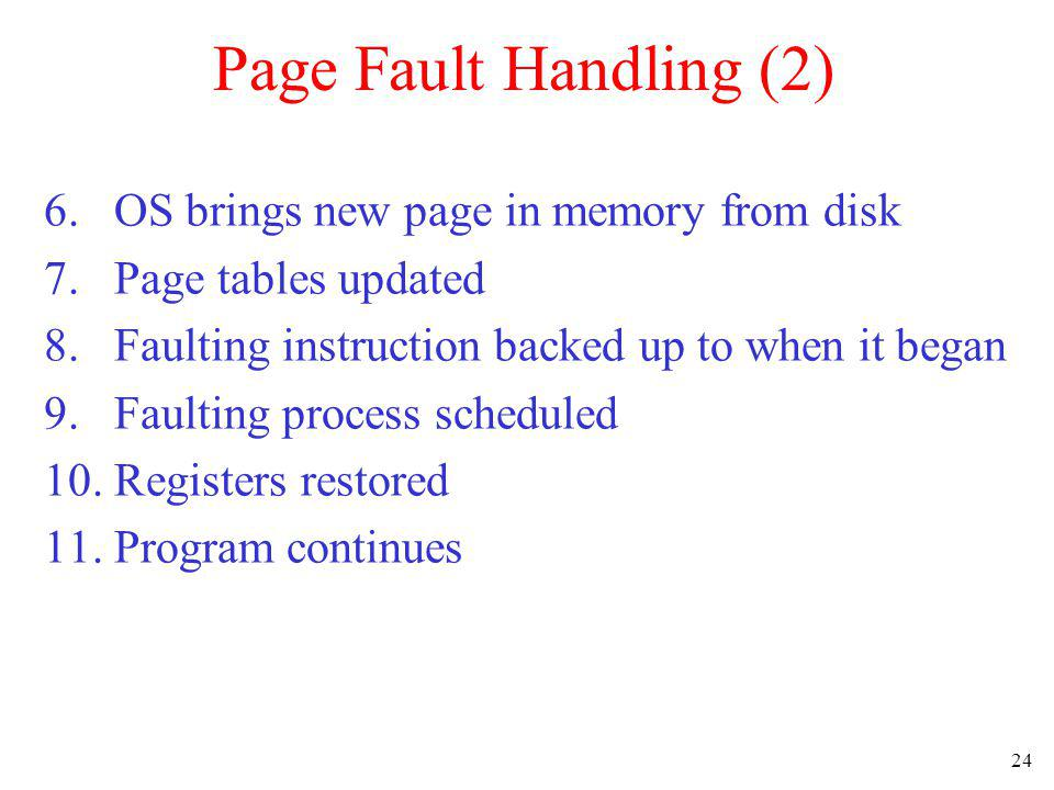 Page Fault Handling (2) 6. OS brings new page in memory from disk