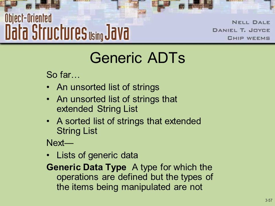 Generic ADTs So far… An unsorted list of strings