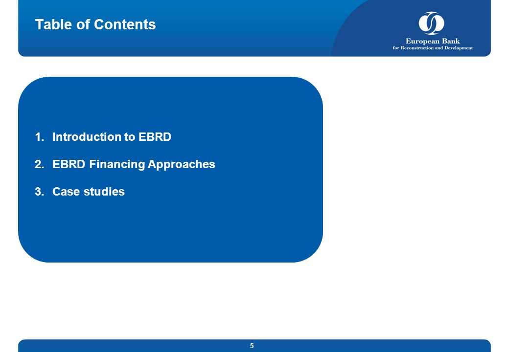 Table of Contents Introduction to EBRD EBRD Financing Approaches