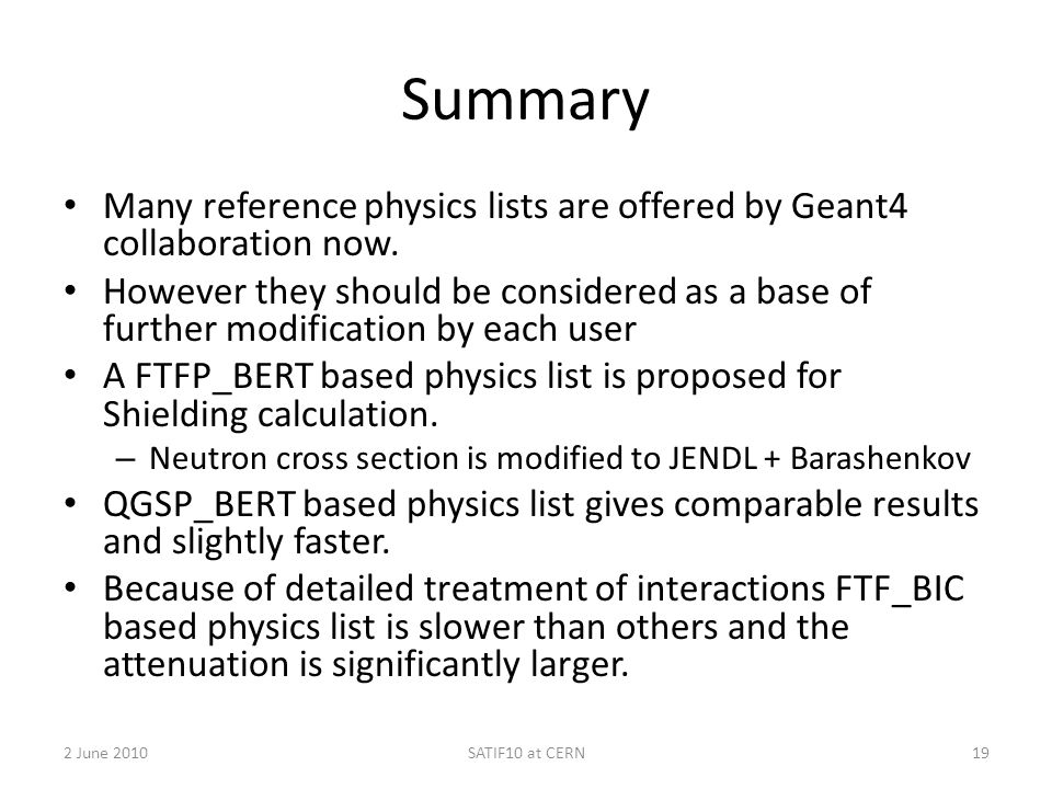 Summary Many reference physics lists are offered by Geant4 collaboration now.