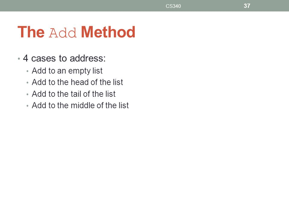 The Add Method 4 cases to address: Add to an empty list