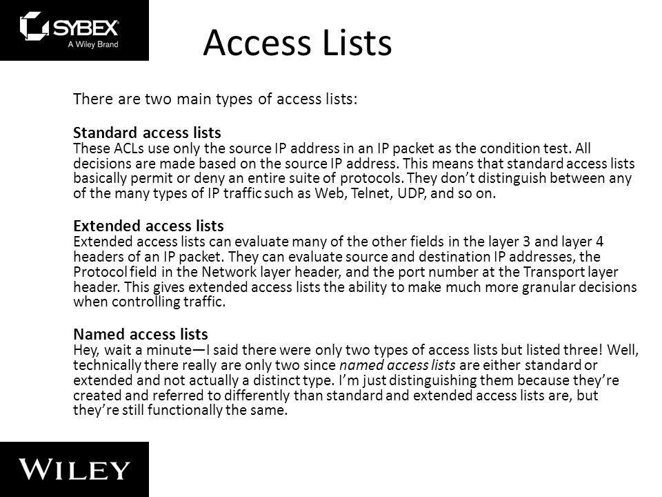 Access Lists There are two main types of access lists: