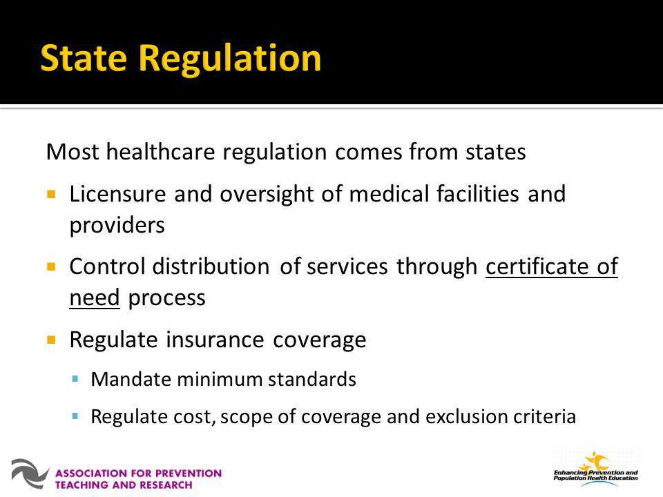 State Regulation Most healthcare regulation comes from states