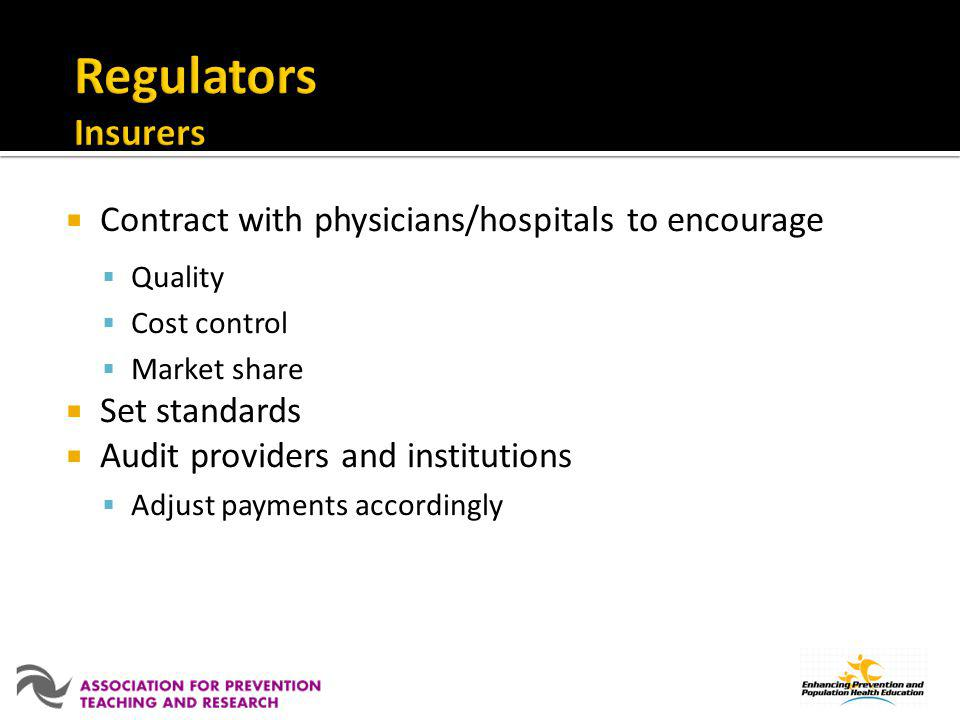 Regulators Insurers Contract with physicians/hospitals to encourage