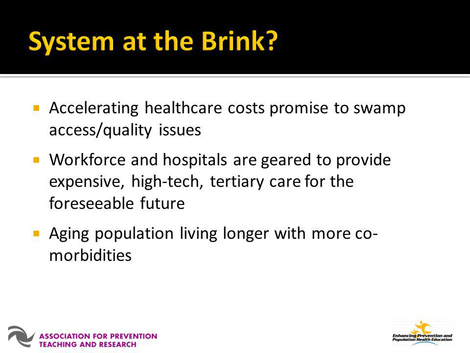 System at the Brink Accelerating healthcare costs promise to swamp access/quality issues.
