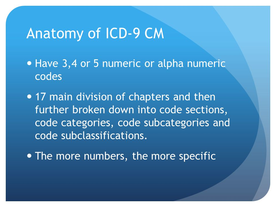 Anatomy of ICD-9 CM Have 3,4 or 5 numeric or alpha numeric codes