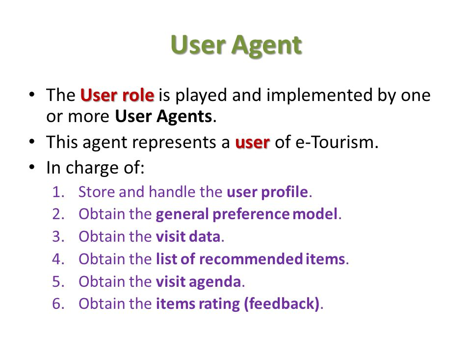 User Agent The User role is played and implemented by one or more User Agents. This agent represents a user of e-Tourism.
