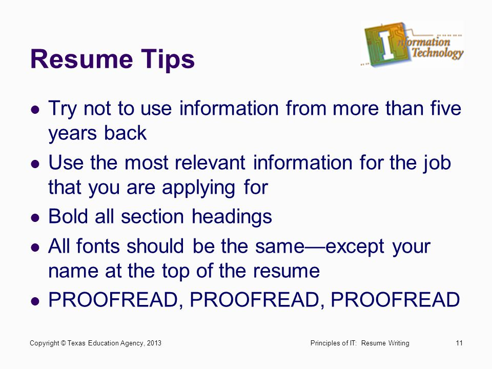 Resume Tips Try not to use information from more than five years back
