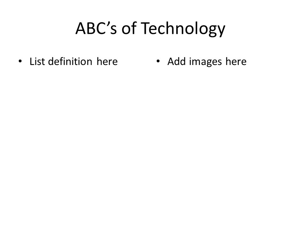ABC's of Technology List definition here Add images here