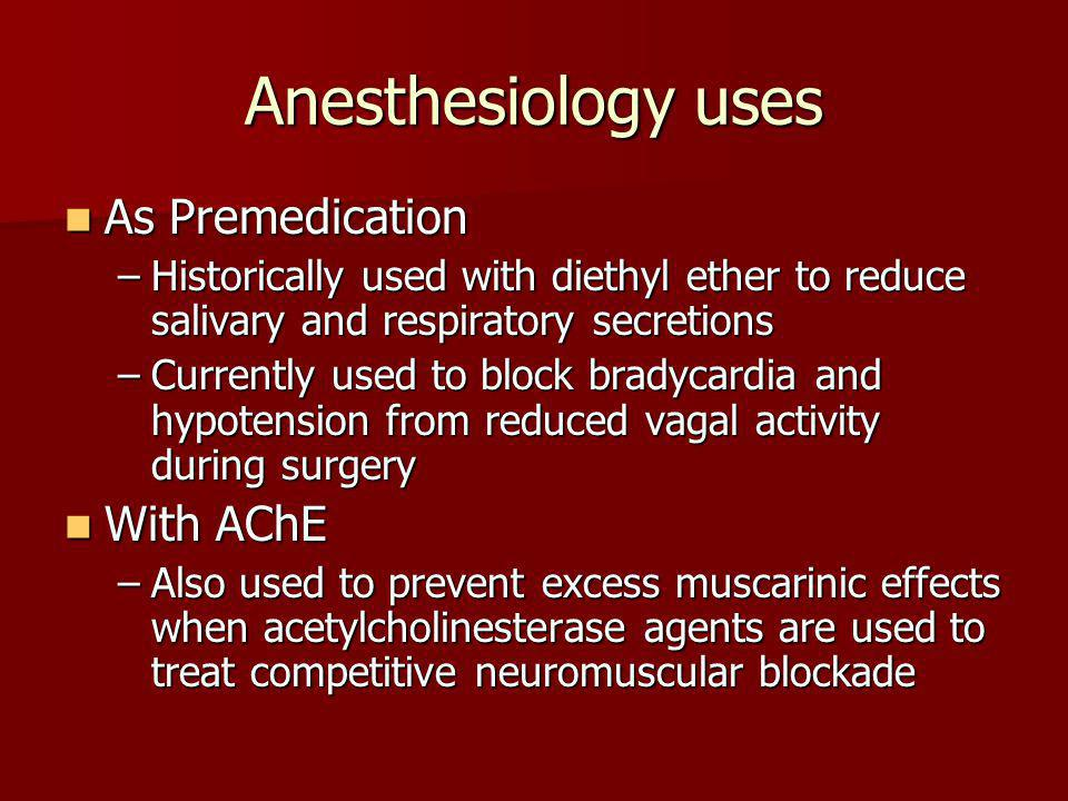 Anesthesiology uses As Premedication With AChE