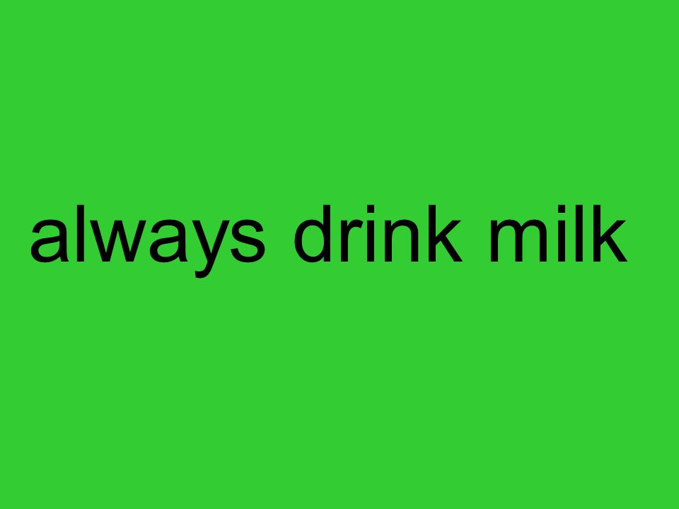 always drink milk