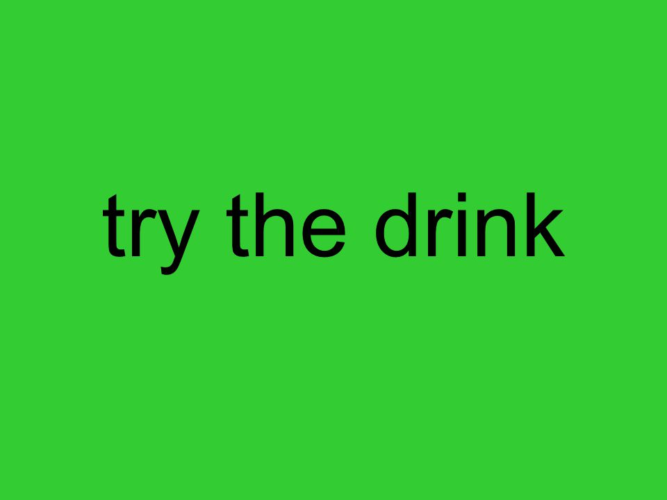 try the drink
