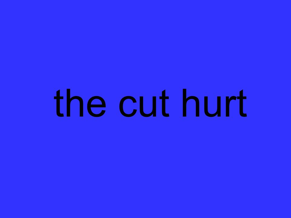 the cut hurt
