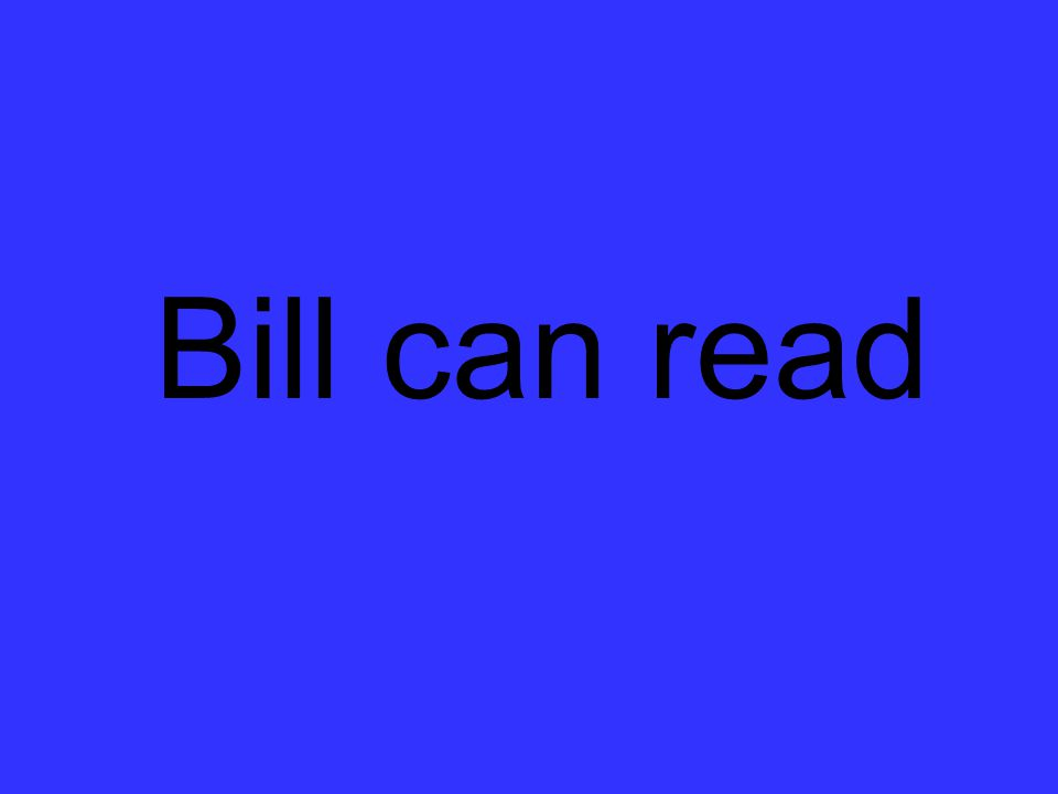 Bill can read
