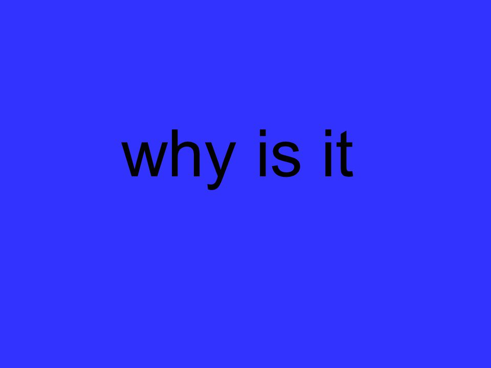 why is it
