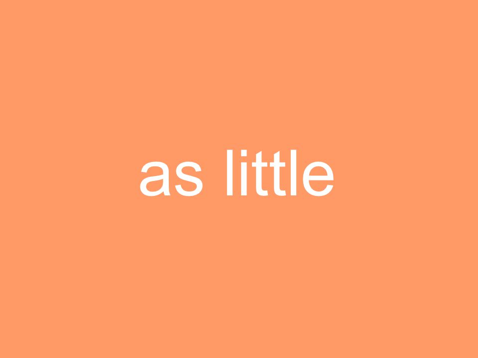 as little