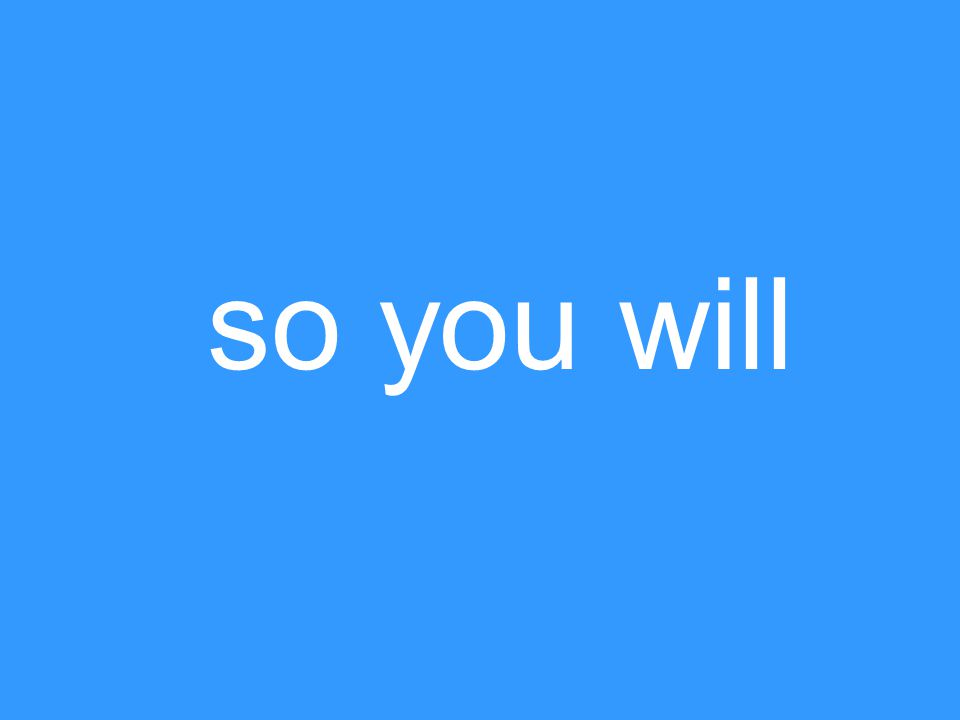 so you will