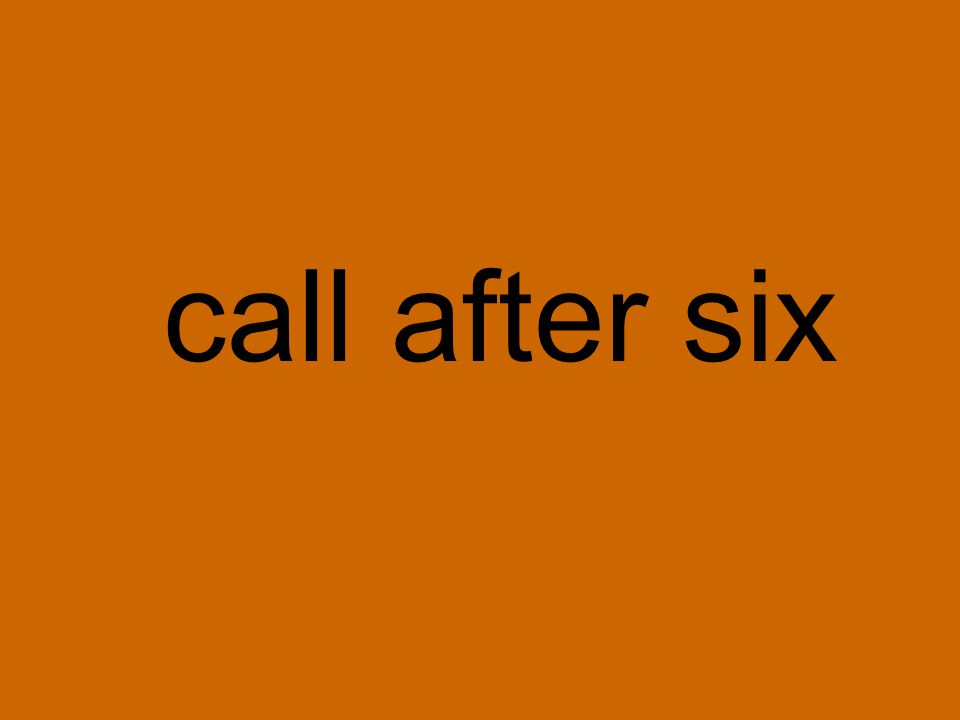 call after six