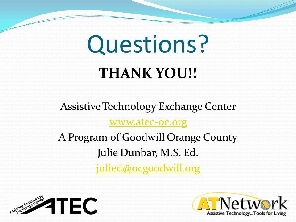 Questions THANK YOU!! Assistive Technology Exchange Center