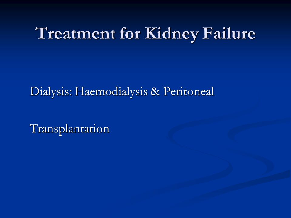 Treatment for Kidney Failure