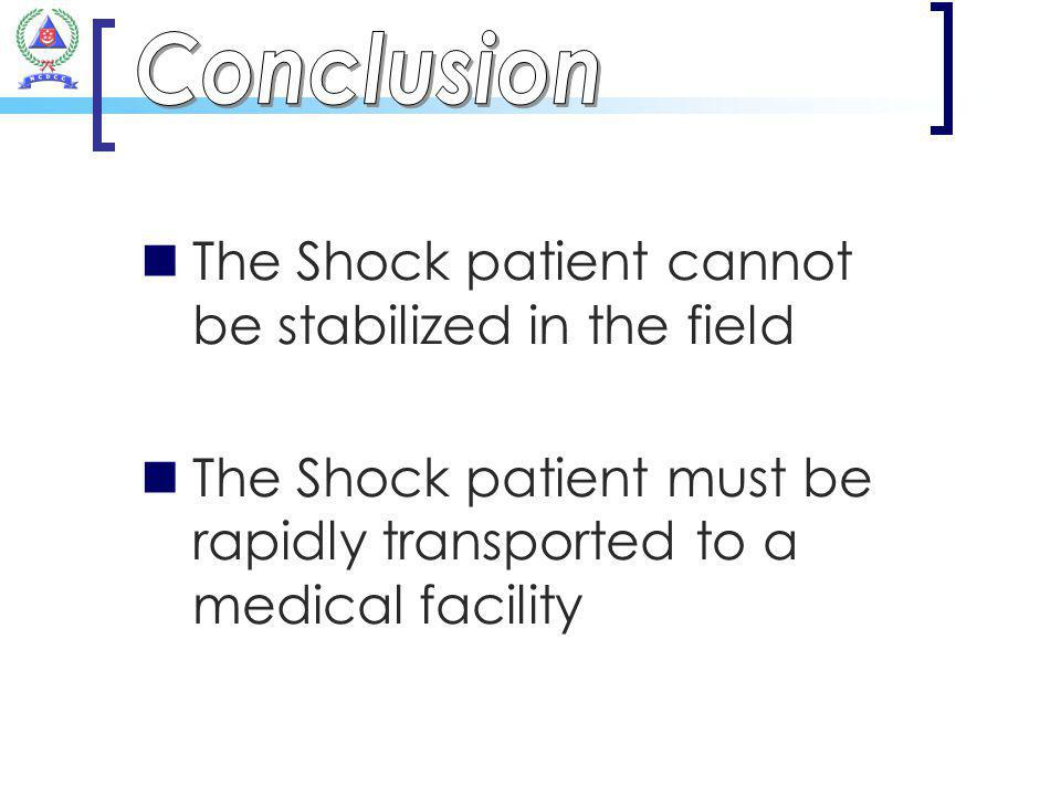 Conclusion The Shock patient cannot be stabilized in the field.