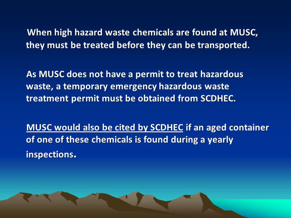 When high hazard waste chemicals are found at MUSC, they must be treated before they can be transported.