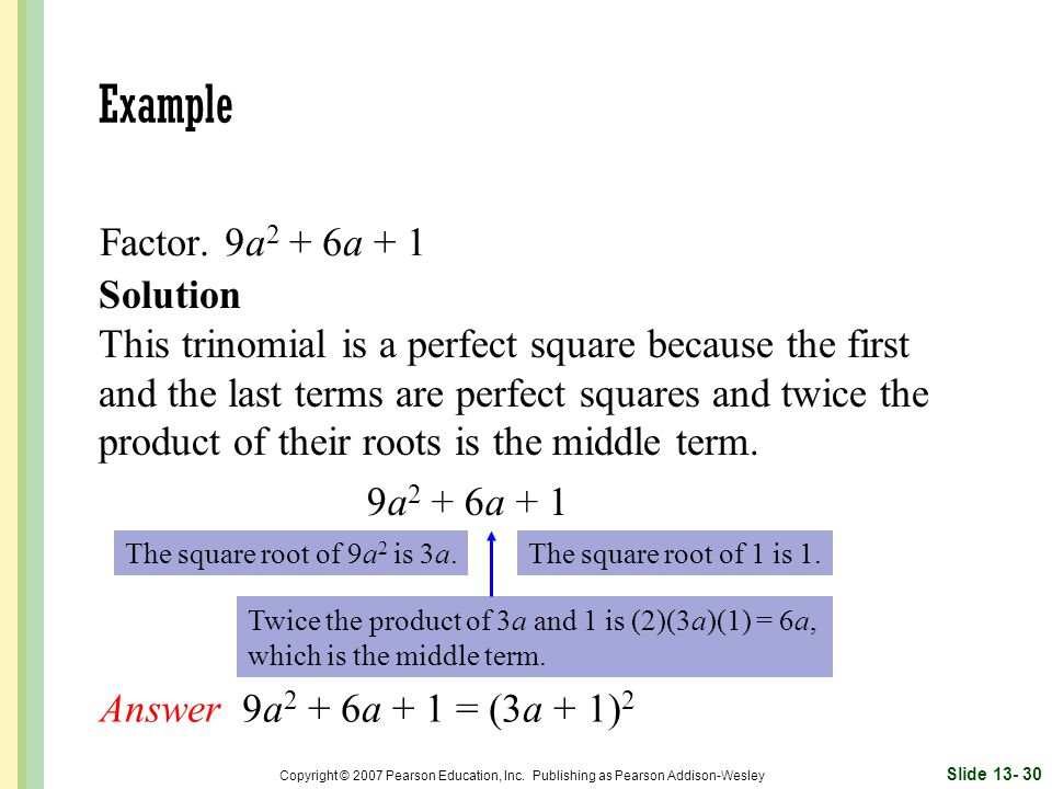 Example Factor. 9a2 + 6a + 1 Solution