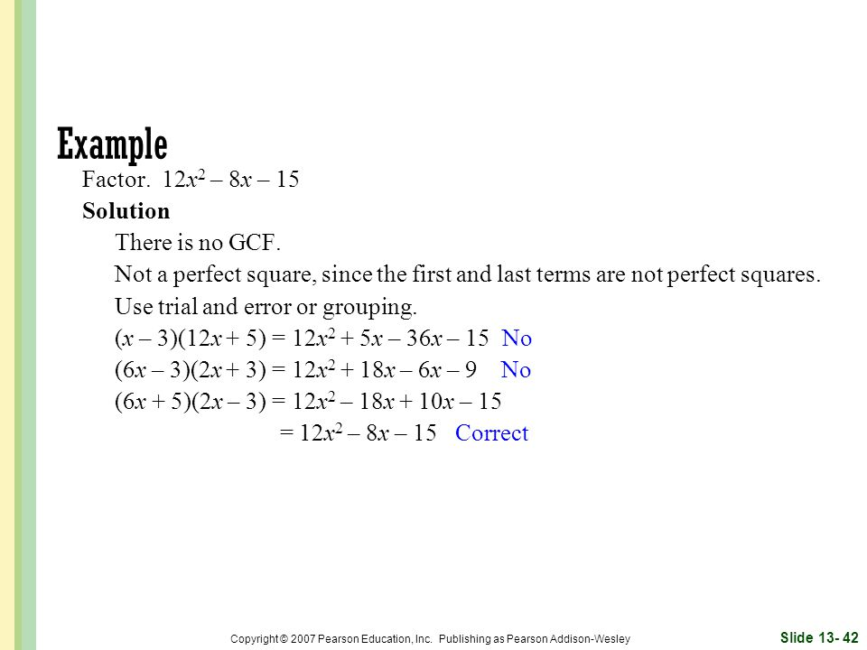 Example Factor. 12x2 – 8x – 15 Solution There is no GCF.