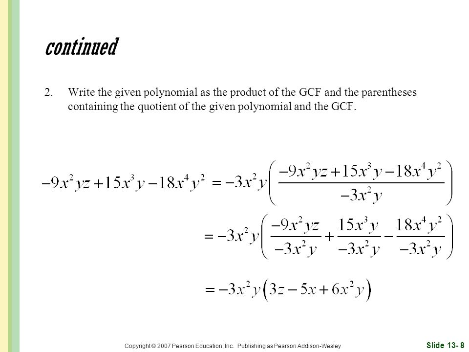 continued 2. Write the given polynomial as the product of the GCF and the parentheses containing the quotient of the given polynomial and the GCF.