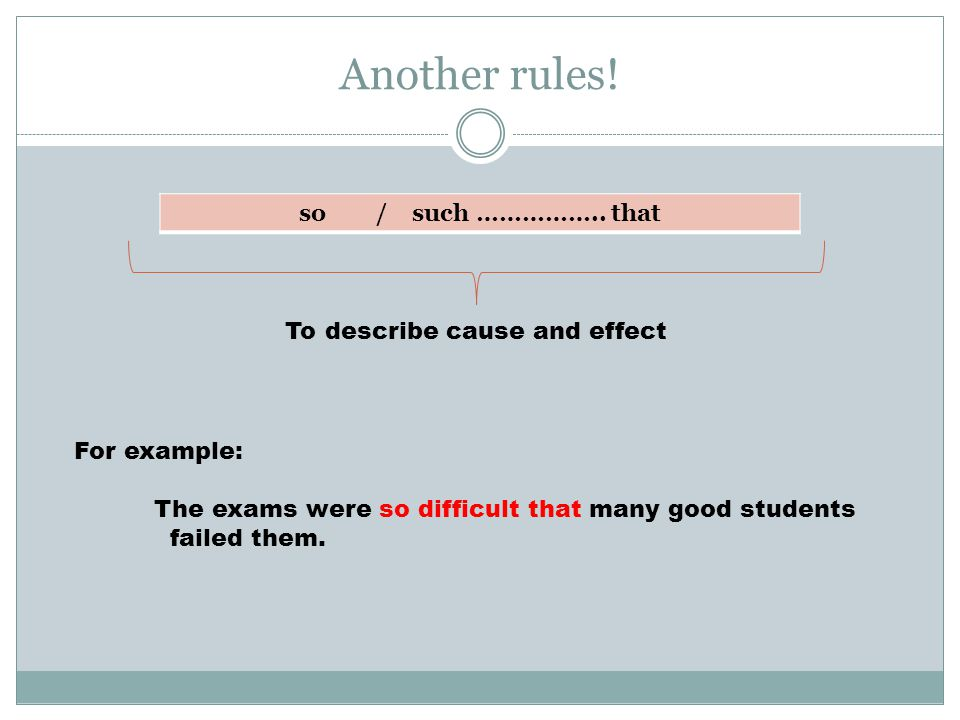 Another rules! so / such …………….. that To describe cause and effect