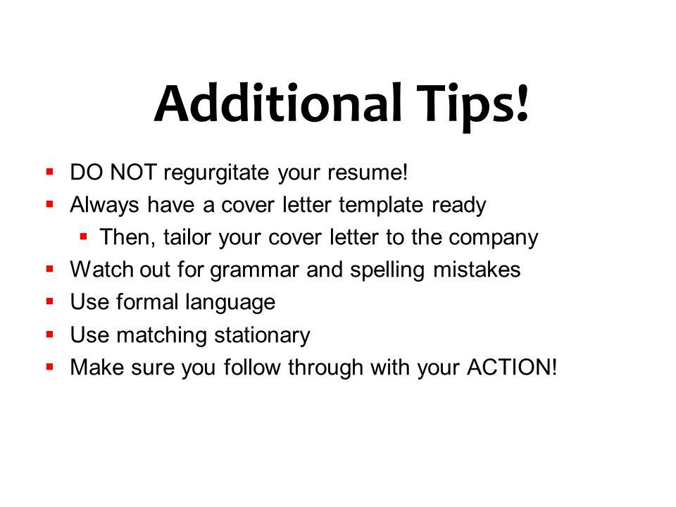 Additional Tips! DO NOT regurgitate your resume!