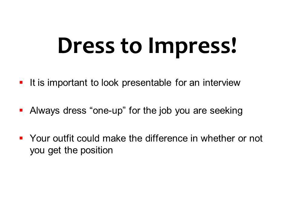 Dress to Impress! It is important to look presentable for an interview