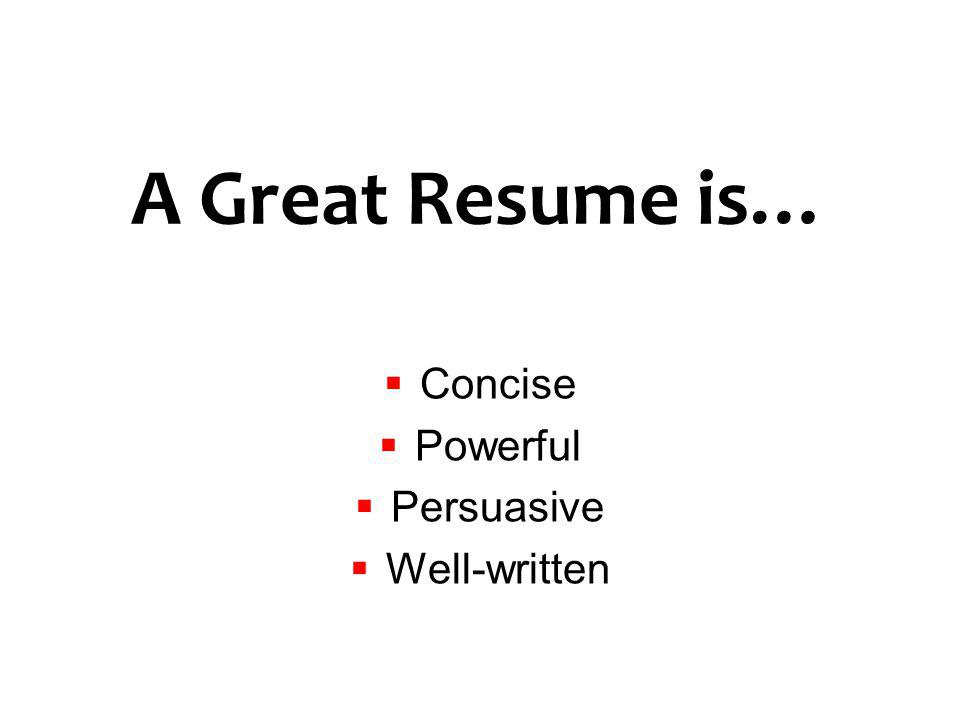 A Great Resume is… Concise Powerful Persuasive Well-written 5