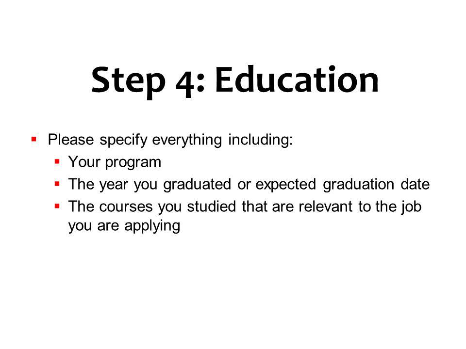 Step 4: Education Please specify everything including: Your program