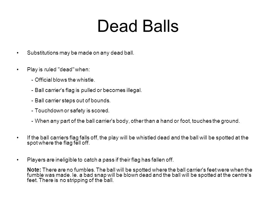 Dead Balls Substitutions may be made on any dead ball.