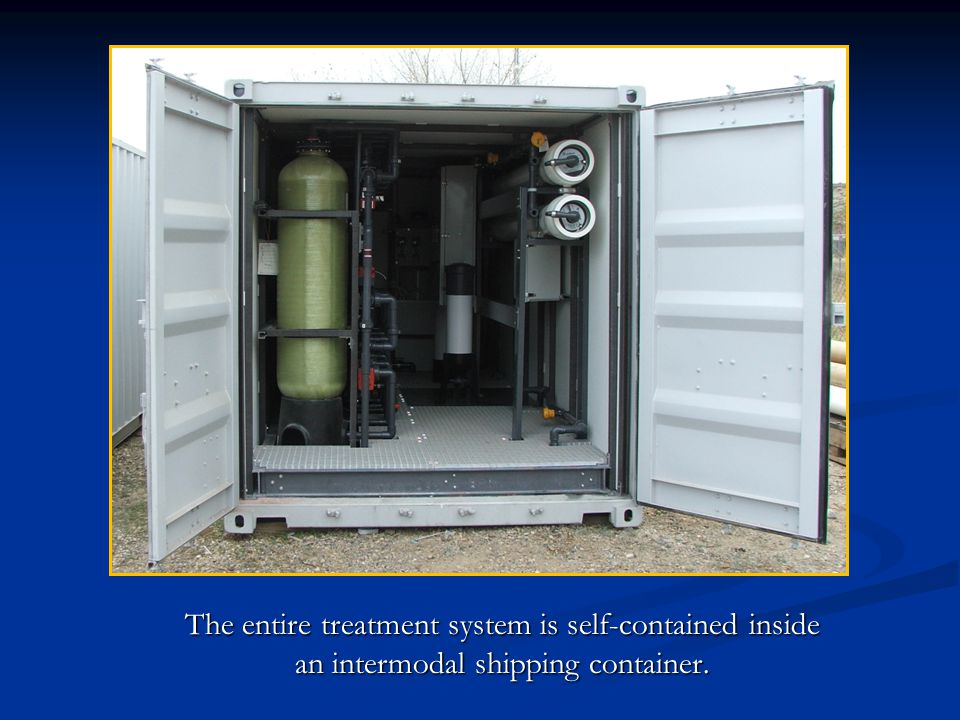 The entire treatment system is self-contained inside an intermodal shipping container.