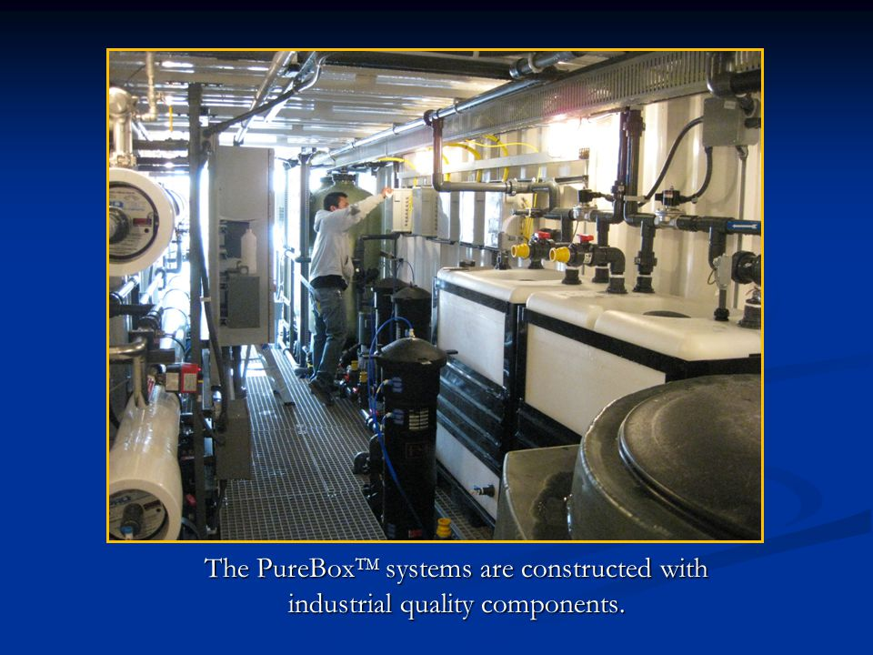 The PureBoxTM systems are constructed with industrial quality components.