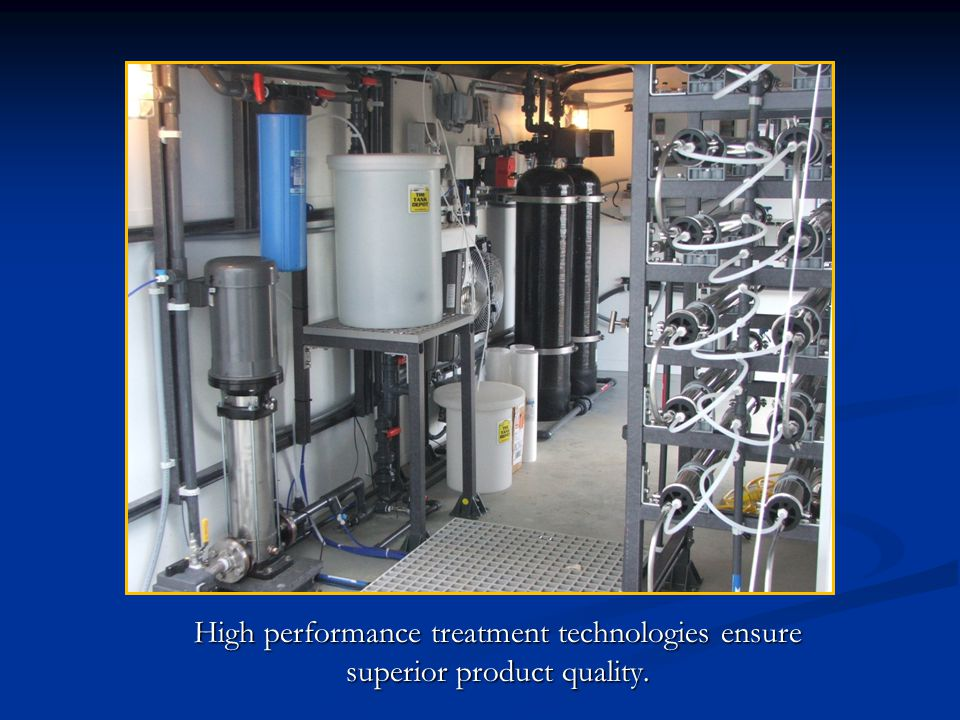 High performance treatment technologies ensure superior product quality.