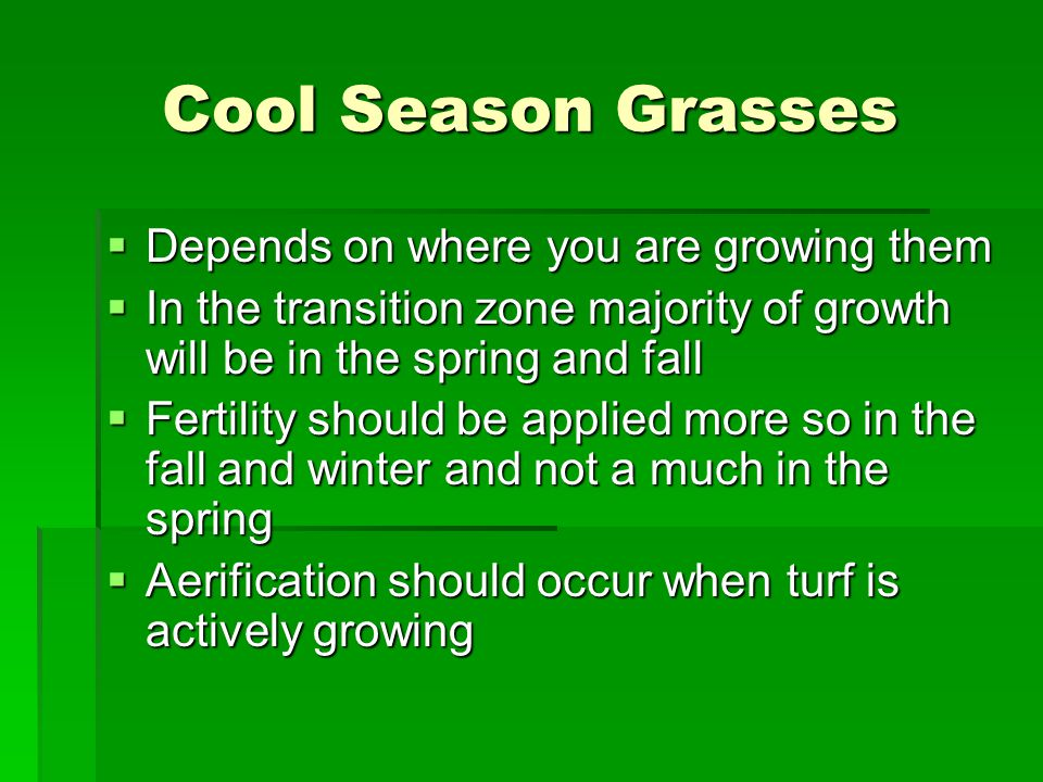 Cool Season Grasses Depends on where you are growing them