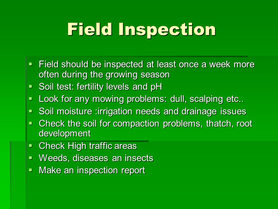 Field Inspection Field should be inspected at least once a week more often during the growing season.