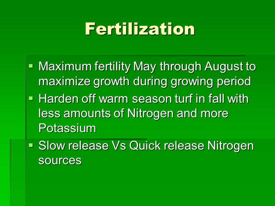 Fertilization Maximum fertility May through August to maximize growth during growing period.