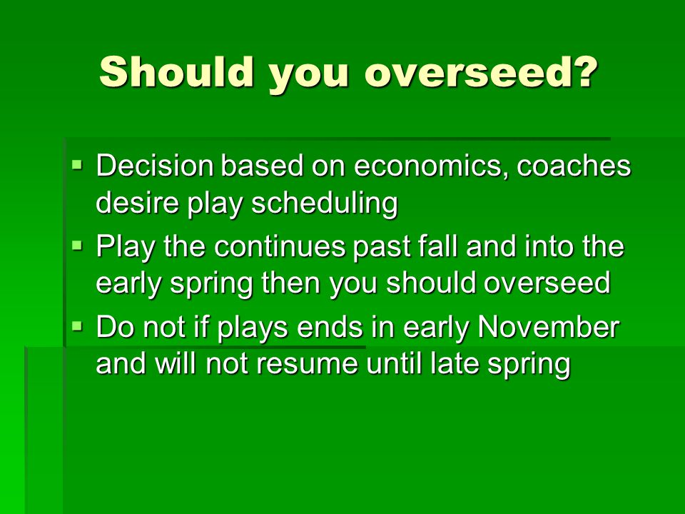 Should you overseed Decision based on economics, coaches desire play scheduling.