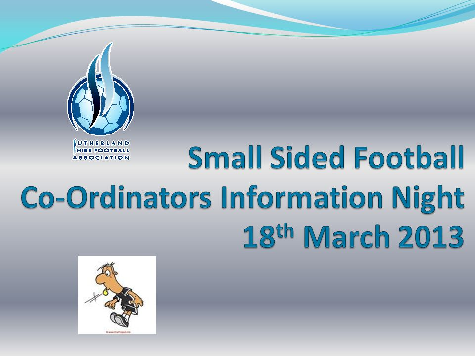 Small Sided Football Co-Ordinators Information Night 18th March 2013