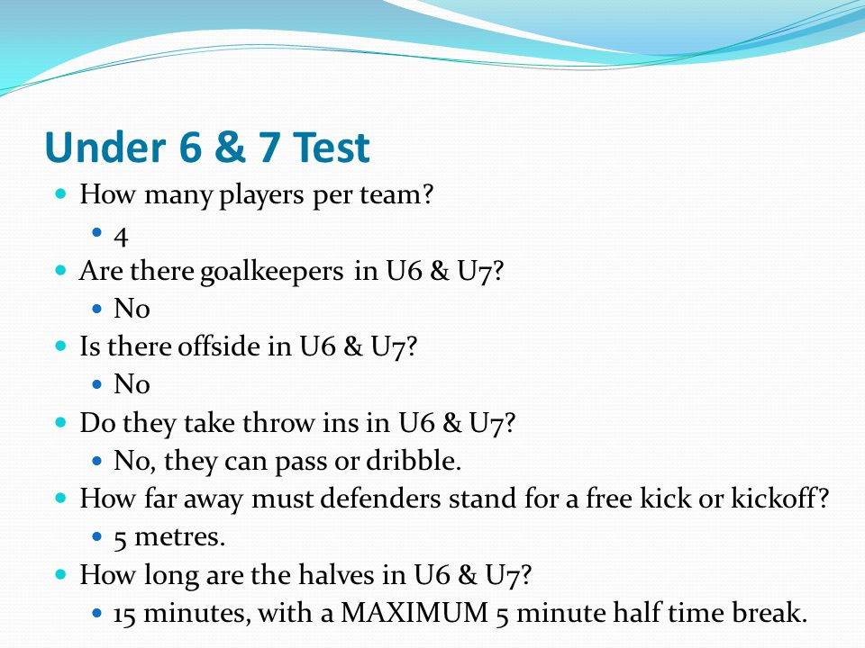 Under 6 & 7 Test How many players per team 4