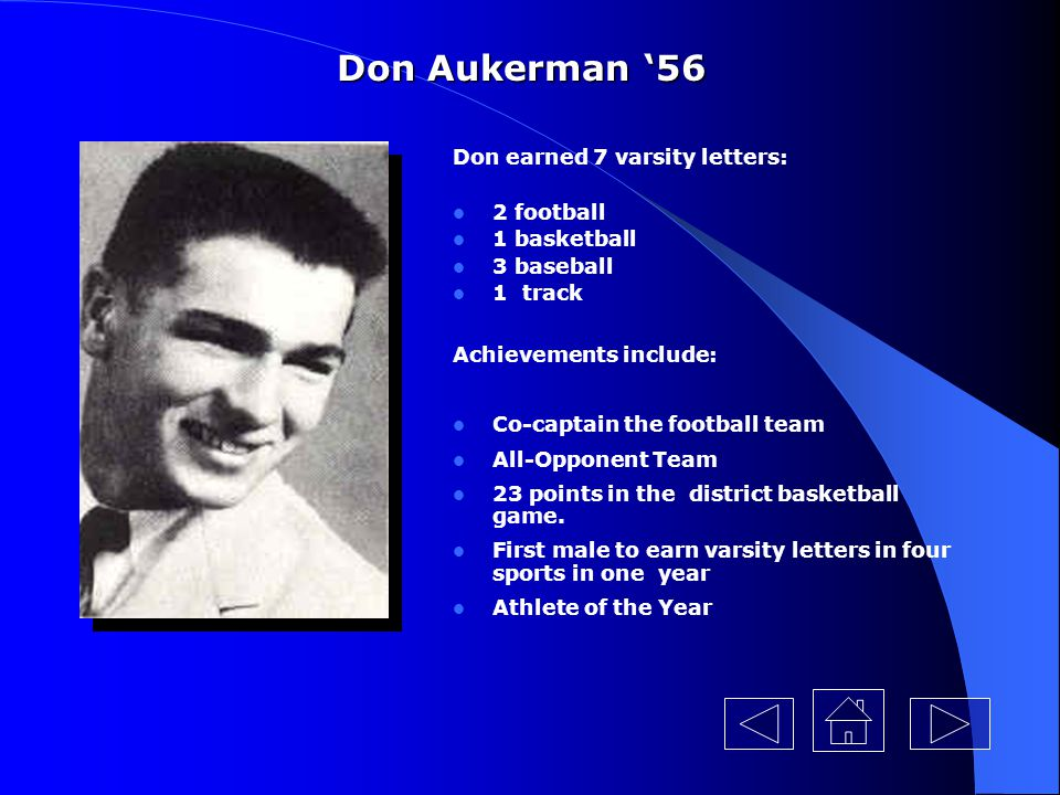 Don Aukerman '56 Don earned 7 varsity letters: 2 football 1 basketball