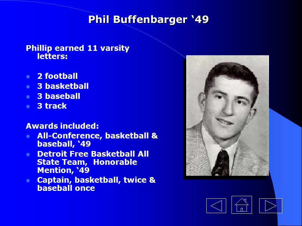 Phil Buffenbarger '49 Phillip earned 11 varsity letters: 2 football