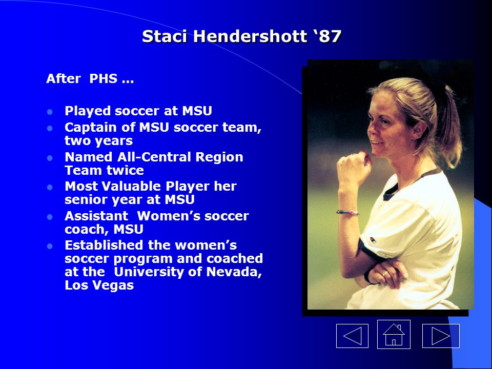 Staci Hendershott '87 After PHS … Played soccer at MSU