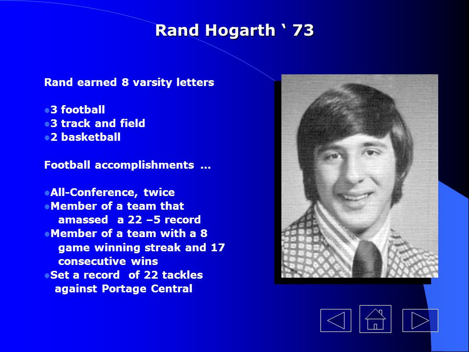 Rand Hogarth ' 73 Rand earned 8 varsity letters 3 football