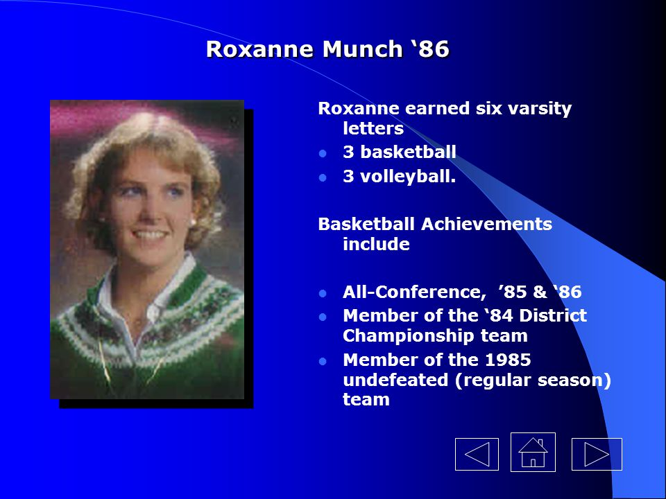 Roxanne Munch '86 Roxanne earned six varsity letters 3 basketball